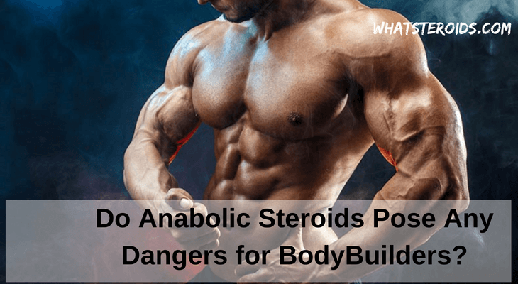 Do Anabolic Steroids Pose Any Dangers for BodyBuilders?