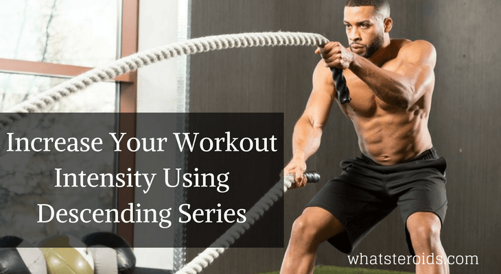 Increase Your Workout Intensity Using Descending Series