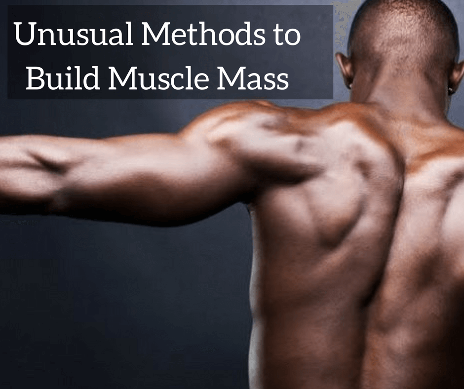 Unusual Methods to Build Muscle Mass