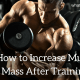 How to Increase Muscle Mass After Training?