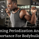 Training Periodization And Its Importance For Bodybuilders