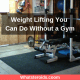 Weight Lifting You Can Do Without a Gym