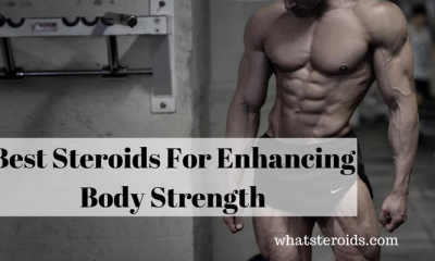 Best Steroids For Enhancing Body Strength