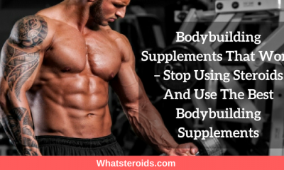 Bodybuilding Supplements That Work – Stop Using Steroids And Use The Best Bodybuilding Supplements