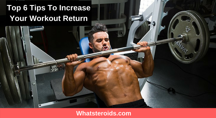Top 6 Tips To Increase Your Workout Return