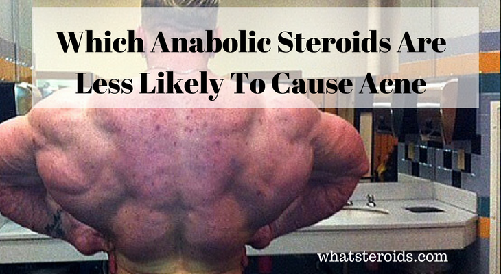 Which Anabolic Steroids Are Less Likely To Cause Acne