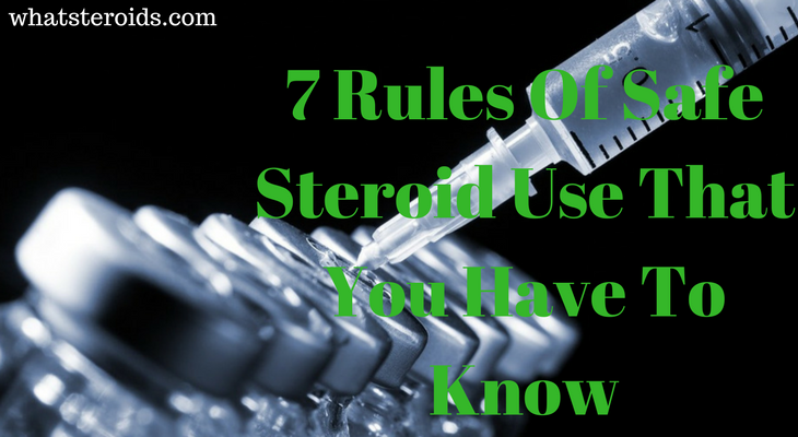 7 Rules Of Safe Steroid Use That You Have To Know
