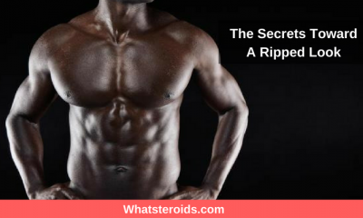 The Secrets Toward A Ripped Look