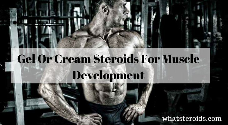 Gel Or Cream Steroids For Muscle Development