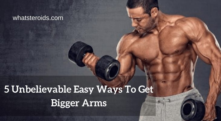 5 Unbelievable Easy Ways To Get Bigger Arms