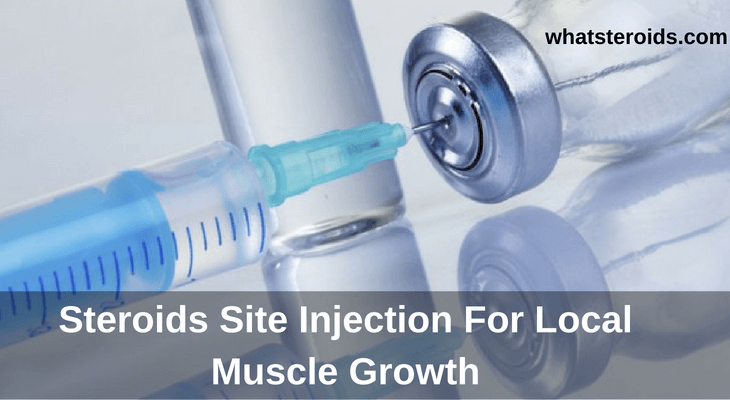 Steroids Site Injection For Local Muscle Growth