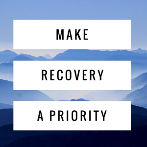 Make Recovery a Priority
