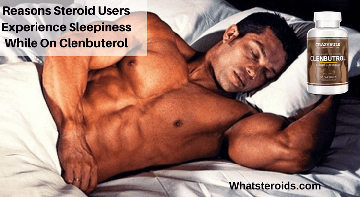 Reasons Steroid Users Experience Sleepiness While On Clenbuterol