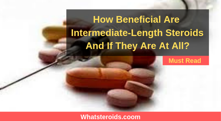 How Beneficial Are Intermediate-Length Steroids And If They Are At All?