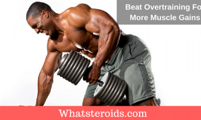 Beat Overtraining For More Muscle Gains