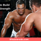 Top 5 Keys to Build Muscle and Strength