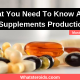 What You Need To Know About Supplements Production