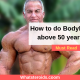 How to do Bodybuilding above 50 years Age
