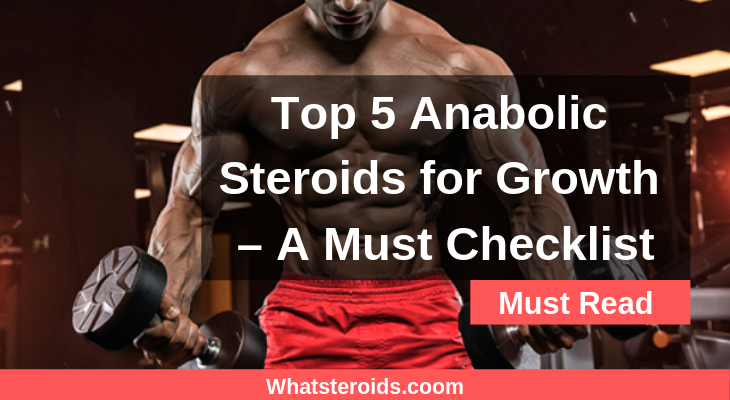 Top 5 Anabolic Steroids for Growth – A Must Checklist