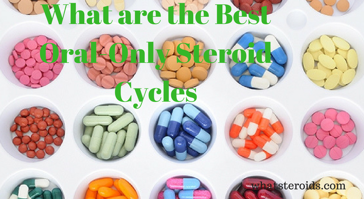 What are the Best Oral-Only Steroid Cycles