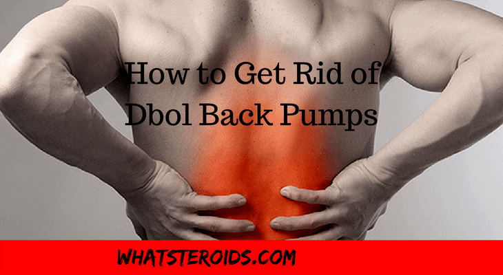 How to Get Rid of Dbol Back Pumps: