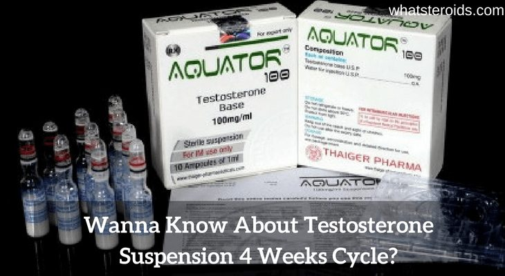 Wanna Know About Testosterone Suspension 4 Weeks Cycle?