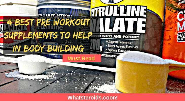 4 Best Pre Workout Supplements to Help in Body Building