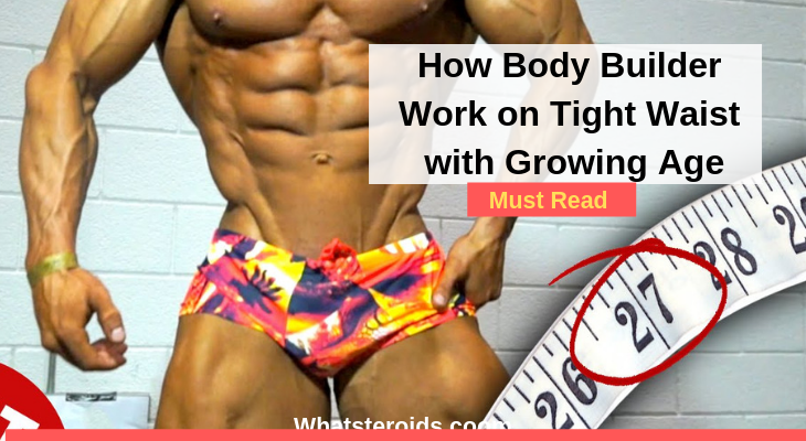 How Body Builder Work on Tight Waist with Growing Age