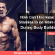 How Can I Increase My Stamina to do More Rep During Body Building?
