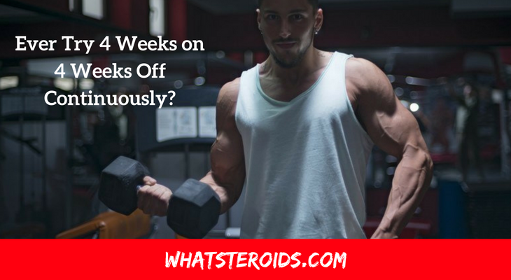 Ever Try 4 Weeks on 4 Weeks Off Continuously?