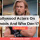 Hollywood Actors On Steroids And Who Don't?